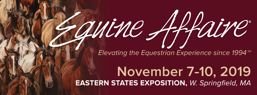 Equine Affaire, Nov 7-10, 2019, Eastern States Exposition, W. Springfield, MA. Image of horses and Equine Affaire logo on banner.